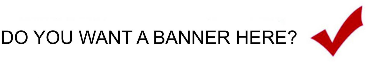 DO YOU WANT A BANNER HERE?